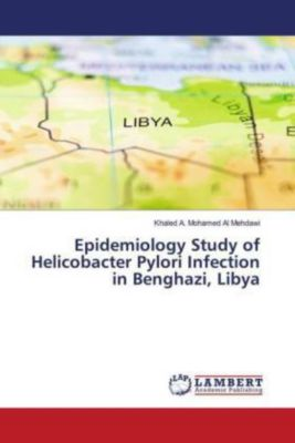 Epidemiology Study of Helicobacter Pylori Infection in Benghazi, Libya, Khaled A. Mohamed Al Mehdawi