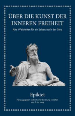 Epiktet: Über die Kunst der inneren Freiheit - Epiktet |