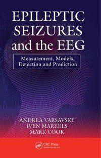Epileptic Seizures and the EEG, Mark Cook, Iven Mareels, Andrea Varsavsky