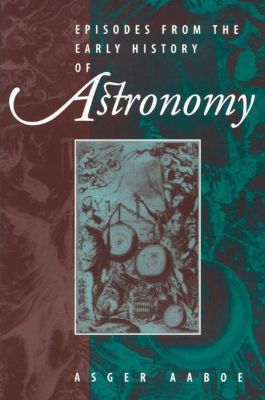 Episodes From the Early History of Astronomy, Asger Aaboe