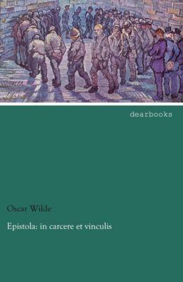 Epistola: in carcere et vinculis - Oscar Wilde  