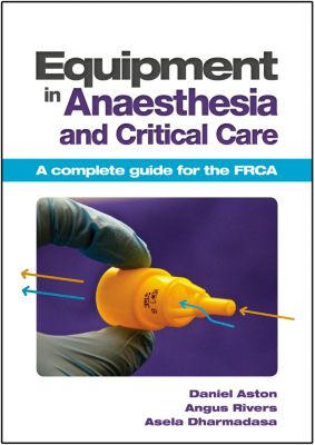 Equipment in Anaesthesia and Critical Care, Angus Rivers, Asela Dharmadasa, Daniel Aston