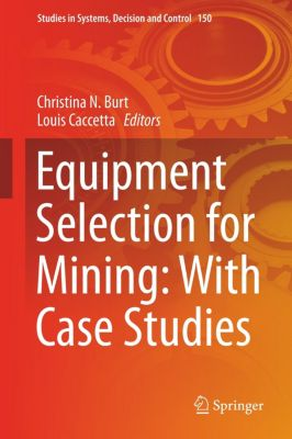 Equipment Selection for Mining: With Case Studies, Christina N. Burt, Louis Caccetta