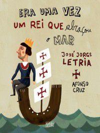 Era Uma Vez Um Rei  Abraçou o Mar, José Jorge Letria