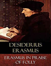 erasmus praise of folly 2 essay Hum chapter 8 notes humanities midterm the essay is a vehicle for probing or trying out ideas erasmus' praise of folly is a landmark example of.