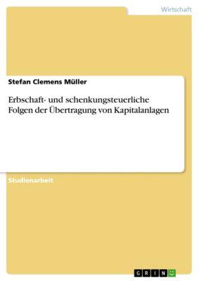 Erbschaft- und schenkungsteuerliche Folgen der Übertragung von Kapitalanlagen, Stefan Clemens Müller