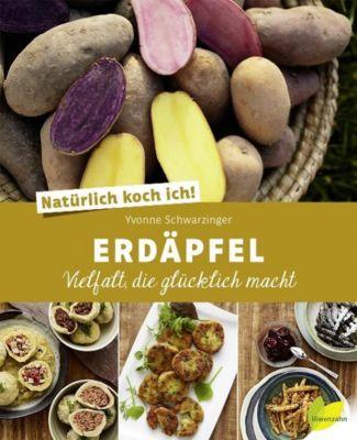 Erdäpfel - Vielfalt, die glücklich macht - Yvonne Schwarzinger |