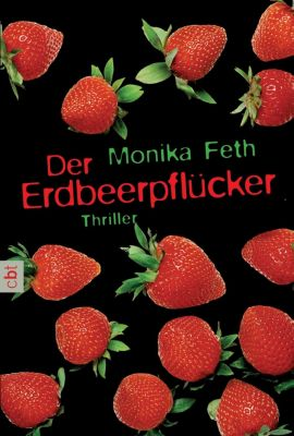 Erdbeerpflücker-Thriller Band 1: Der Erdbeerpflücker, Monika Feth