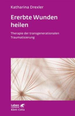 Ererbte Wunden heilen - Katharina Drexler |