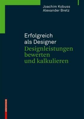 Erfolgreich als Designer - Designleistungen bewerten und kalkulieren, Alexander Bretz, Joachim Kobuss