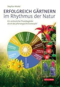 Erfolgreich Gärtnern im Rhythmus der Natur - Stephan Waska |