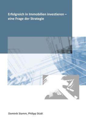 Erfolgreich in Immobilien investieren - eine Frage der Strategie, Dominik Stamm, Philipp Stüdi