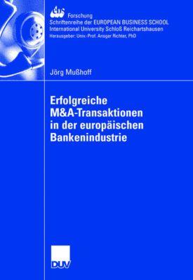 Erfolgreiche M&A-Transaktionen in der europäischen Bankenindustrie, Jörg Mußhoff
