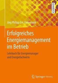 Erfolgreiches Energiemanagement im Betrieb, Jörg Philipp Eric Petermann
