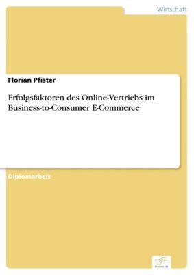 Erfolgsfaktoren des Online-Vertriebs im Business-to-Consumer E-Commerce, Florian Pfister