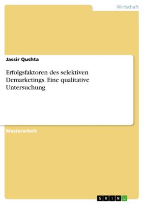 Erfolgsfaktoren des selektiven Demarketings. Eine qualitative Untersuchung, Jassir Qushta