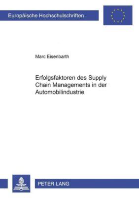 Erfolgsfaktoren des Supply Chain Managements in der Automobilindustrie, Marc Eisenbarth