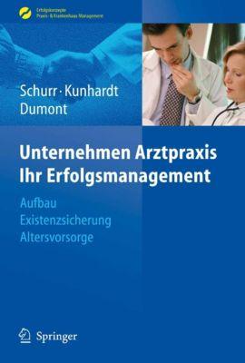 Erfolgskonzepte Praxis- & Krankenhaus-Management: Unternehmen Arztpraxis - Ihr Erfolgsmanagement, Monika Dumont, Michael Schurr, Horst Kunhardt