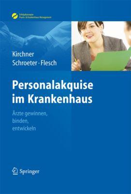 Erfolgskonzepte Praxis- & Krankenhaus-Management: Personalakquise im Krankenhaus, Helga Kirchner, Markus Flesch, Michael Schroeter