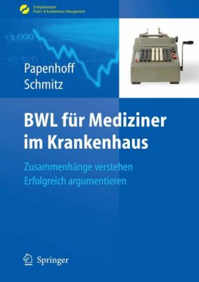 Erfolgskonzepte Praxis- & Krankenhaus-Management: BWL für Mediziner im Krankenhaus, Frank Schmitz, Mike Papenhoff