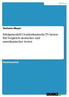 Erfolgsmodell US-amerikanische TV-Serien. Ein Vergleich deutscher und  amerikanischer Serien, Stefanie Meyer