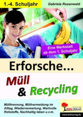 Erforsche ... Müll & Recycling, Gabriela Rosenwald