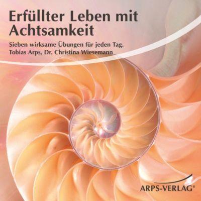 Erfüllter Leben mit Achtsamkeit, Tobias Arps, Christina M. Wiesemann