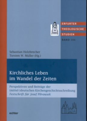 Erfurter Theologische Studien: Kirchliches Leben im Wandel der Zeiten