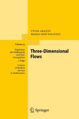 Ergebnisse der Mathematik und ihrer Grenzgebiete. 3. Folge / A Series of Modern Surveys in Mathematics: Three-Dimensional Flows, Vítor Araújo, Maria José Pacifico