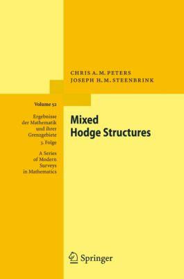 Ergebnisse der Mathematik und ihrer Grenzgebiete. 3. Folge / A Series of Modern Surveys in Mathematics: Mixed Hodge Structures, Joseph H. M. Steenbrink, Chris A.M. Peters