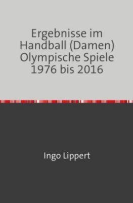 Ergebnisse im Handball (Damen) Olympische Spiele 1976 bis 2016, Ingo Lippert