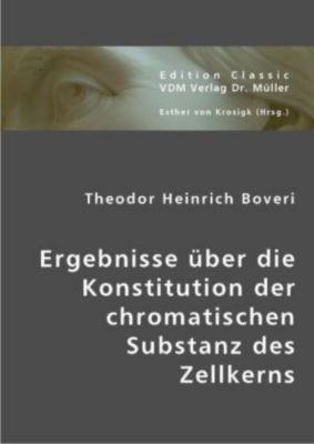 Ergebnisse über die Konstitution der chromatischen Substanz des Zellkerns, Theodor H. Boveri