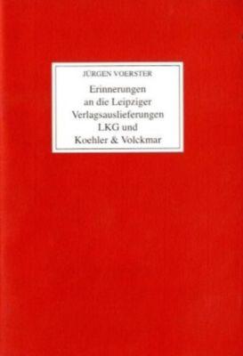 Erinnerungen an die Leipziger Verlagsauslieferungen LKG und Koehler & Volckmar, Jürgen Voerster