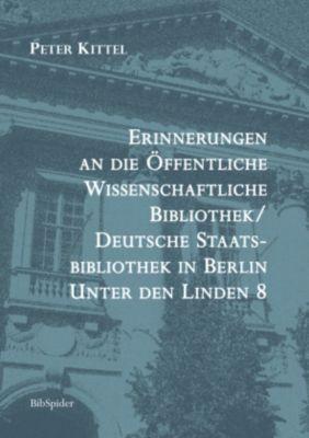Erinnerungen an die Öffentliche Wissenschaftliche Bibliothek / Deutsche Staatsbibliothek in Berlin Unter den Linden 8, Peter Kittel
