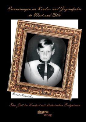 Erinnerungen an Kinder- und Jugendjahre in Wort und Bild: Eine Zeit im Kontext mit historischen Ereignissen, Ernst Hunsicker