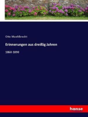Erinnerungen aus dreißig Jahren - Otto Muehlbrecht |