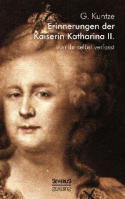 Erinnerungen der Kaiserin Katharina II. Von ihr selbst verfasst - Kaiserin von Rußland Katharina II.  