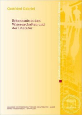 Erkenntnis in den Wissenschaften und der Literatur, Gottfried Gabriel