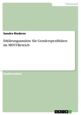 Erklärungsansätze für Genderspezifitäten im MINT-Bereich, Sandra Riederer