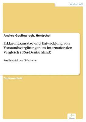 Erklärungsansätze und Entwicklung von Vorstandsvergütungen im Internationalen Vergleich (USA-Deutschland), geb. Hentschel, Andrea Gosling