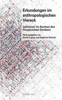 Erkundungen im anthropologischen Viereck, Daniel Irrgang, Siegfried Zielinski