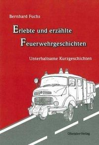 Erlebte und erzählte Feuerwehrgeschichten, Bernhard Fuchs
