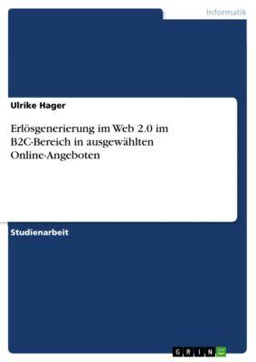 Erlösgenerierung im Web 2.0 im B2C-Bereich in ausgewählten Online-Angeboten, Ulrike Hager