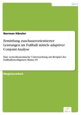 Ermittlung zuschauerorientierter Leistungen im Fußball mittels adaptiver Conjoint Analyse, Norman Hänsler