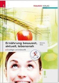 Ernährung bewusst, aktuell, lebensnah II HLW, Anita Reischl, Helga Rogl