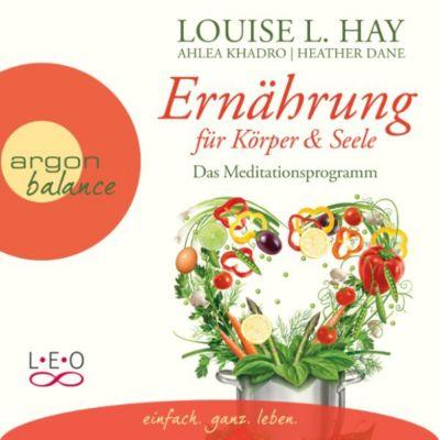 Ernährung für Körper und Seele - Das Meditationsprogramm (Autorisierte Lesefassung), Louise Hay