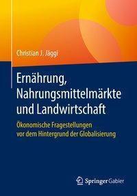 Ernährung, Nahrungsmittelmärkte und Landwirtschaft, Christian J. Jäggi