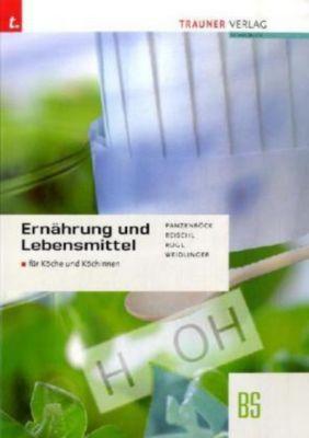 Ernährung und Lebensmittel für Köche und Köchinnen, Gerhard Panzenböck, Anita Reischl, Helga Rogl, Adelheid Weidlinger