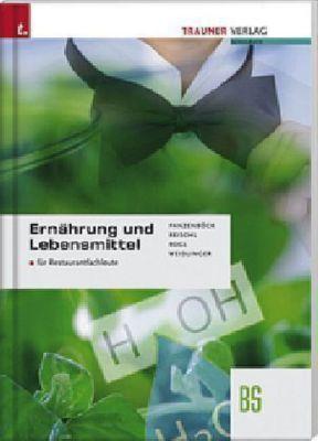 Ernährung und Lebensmittel für Restaurantfachleute, Gerhard Panzenböck, Anita Reischl, Helga Rogl, Adelheid Weidlinger