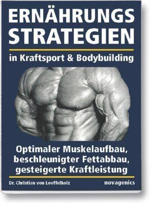 Ernährungsstrategien in Kraftsport & Bodybuilding, Christian von Loeffelholz